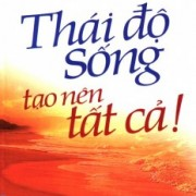 thai-do-song-tao-nen-tat-ca_2
